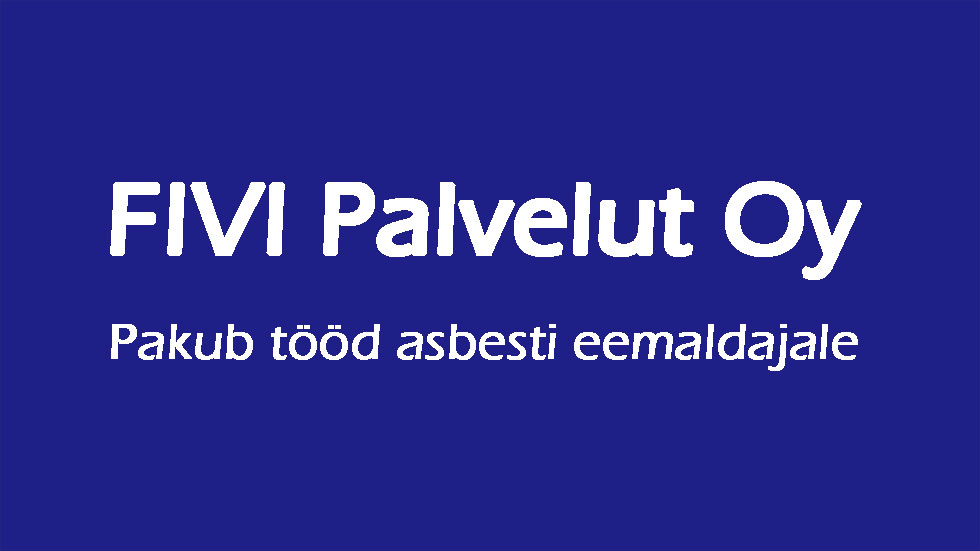 FIVI Palvelut Oy pakub tööd asbesti eemaldajale